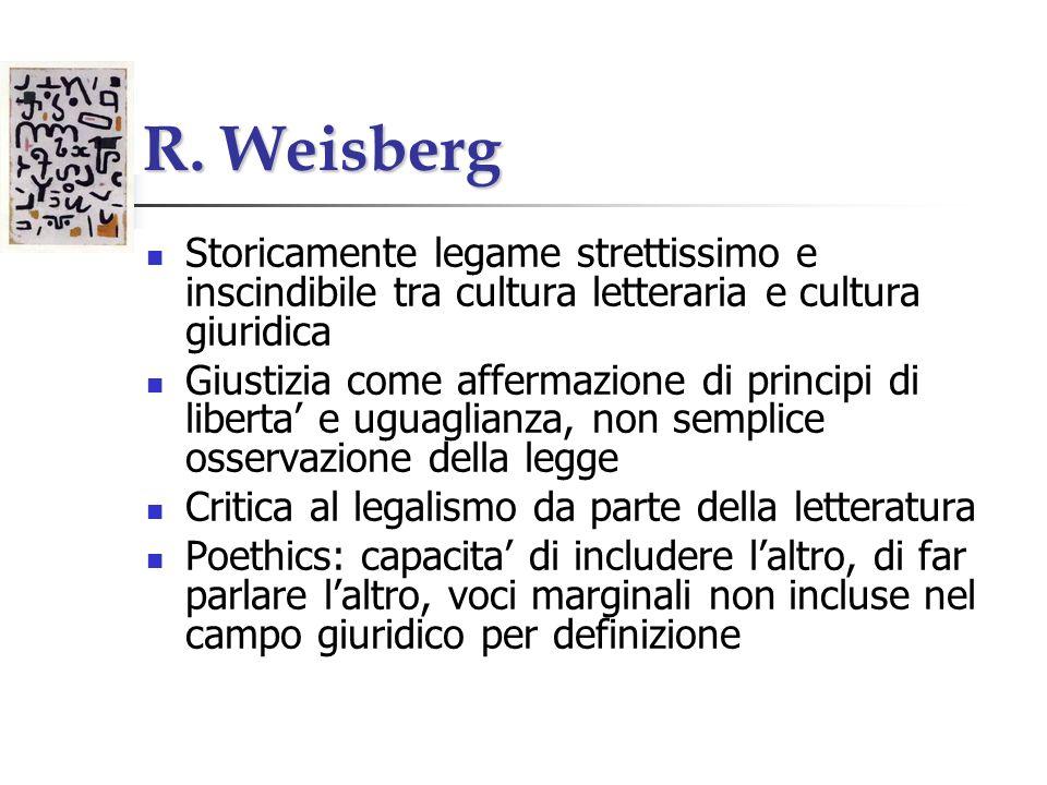 R. Weisberg Storicamente legame strettissimo e inscindibile tra cultura letteraria e cultura giuridica Giustizia come affermazione di principi di libe
