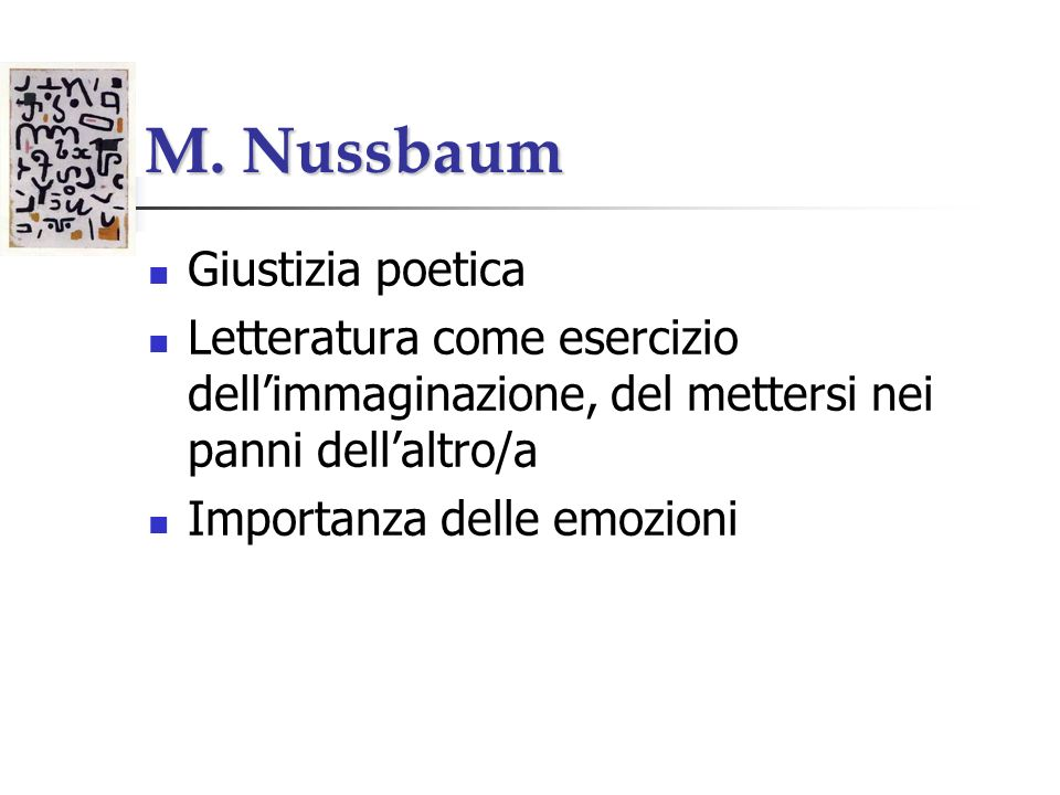 M. Nussbaum Giustizia poetica Letteratura come esercizio dellimmaginazione, del mettersi nei panni dellaltro/a Importanza delle emozioni