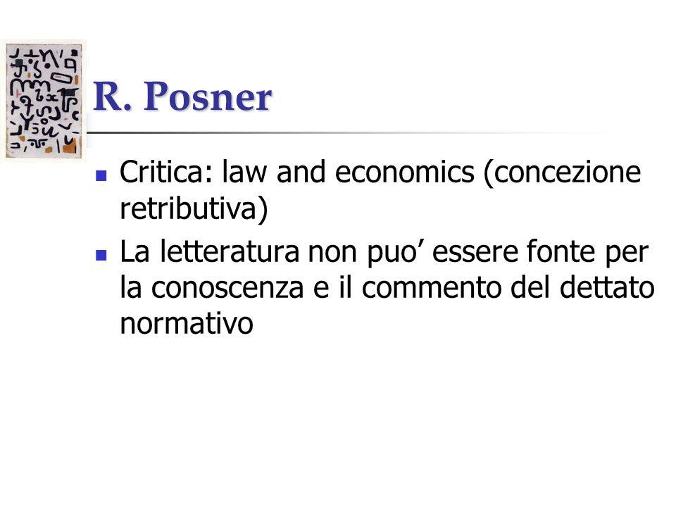 R. Posner Critica: law and economics (concezione retributiva) La letteratura non puo essere fonte per la conoscenza e il commento del dettato normativ