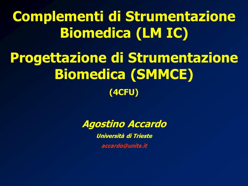Complementi di Strumentazione Biomedica (LM IC) Progettazione di Strumentazione Biomedica (SMMCE) (4CFU) Agostino Accardo Università di Trieste accard