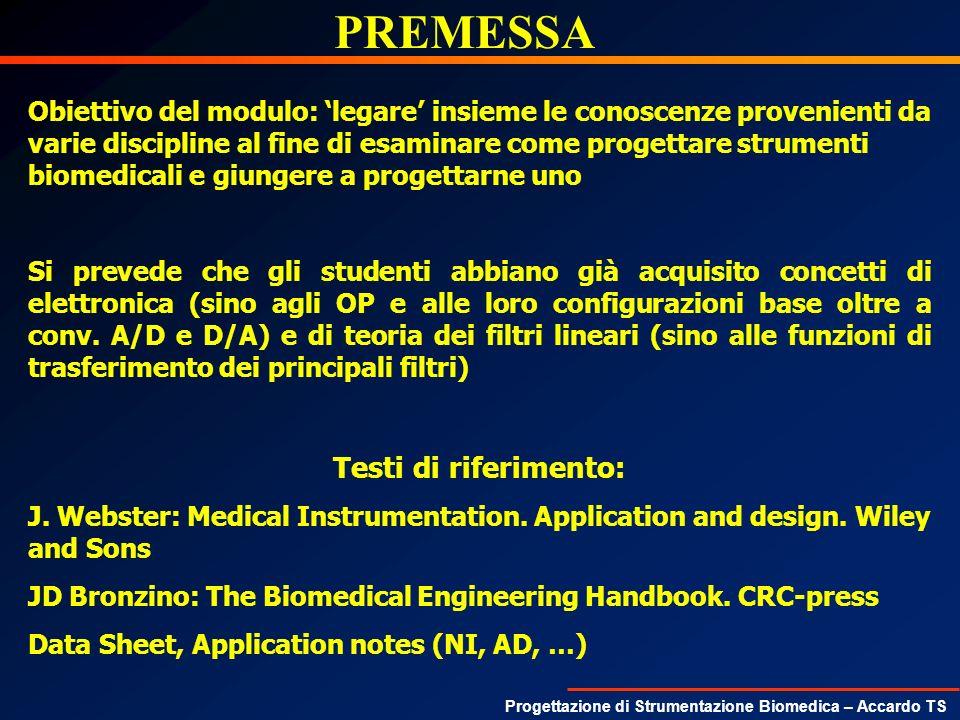 Progettazione di Strumentazione Biomedica – Accardo TS Preamplificatori per biosegnali CARATTERISTICHE: ALTO CMRR (>80dB) ALTA IMPEDENZA INGRESSO (>10M ) GAIN 100 ÷ 10000 INGRESSI DIFFERENZIALI LARGHEZZA DI BANDA NON ELEVATA EVENTUALE ISOLAMENTO => APPARECCHI TIPO BF o CF INSTRUMENTATION AMPLIFIER ISOLATION AMPLIFIER