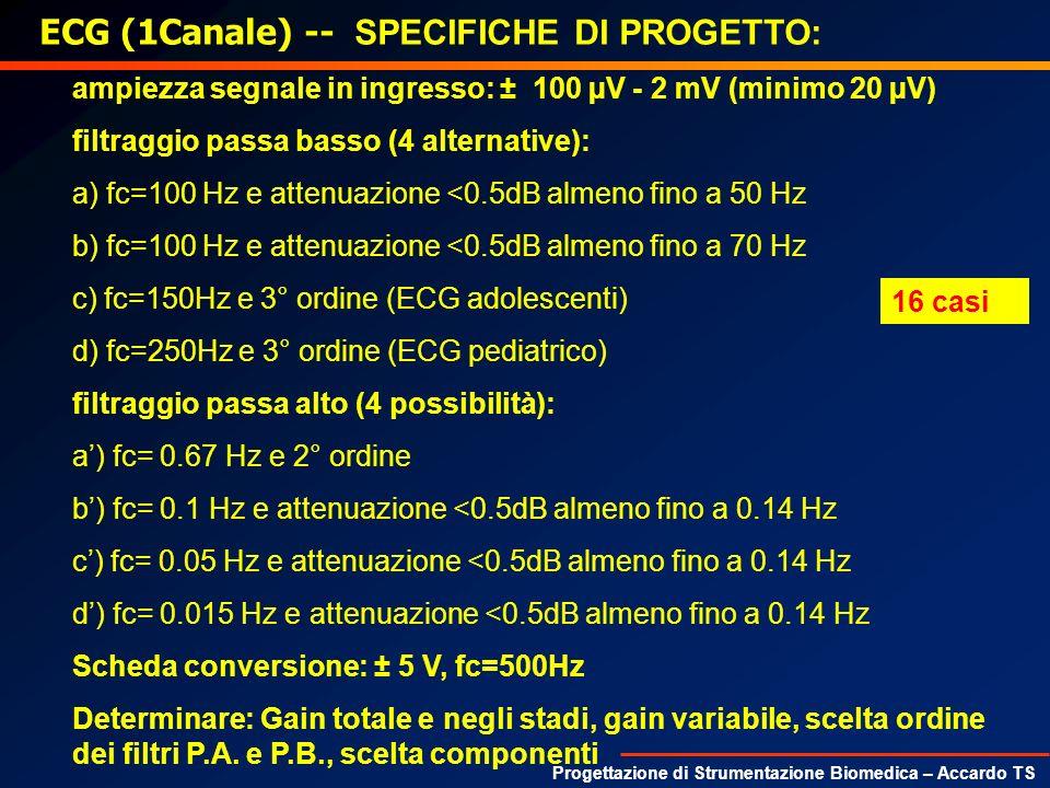 Progettazione di Strumentazione Biomedica – Accardo TS ECG (1Canale) -- SPECIFICHE DI PROGETTO: ampiezza segnale in ingresso: ± 100 µV - 2 mV (minimo