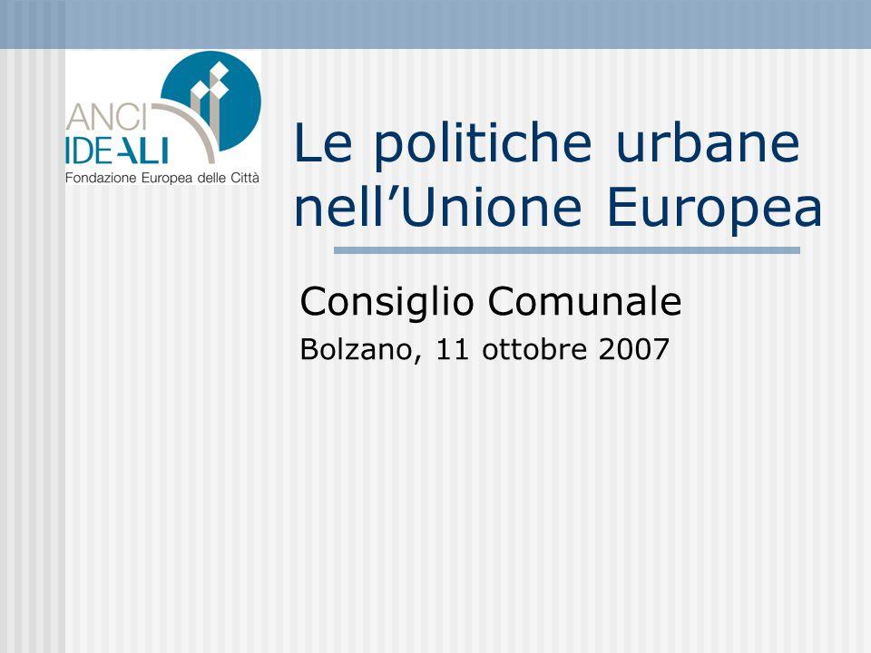 Le politiche urbane nellUnione Europea Consiglio Comunale Bolzano, 11 ottobre 2007