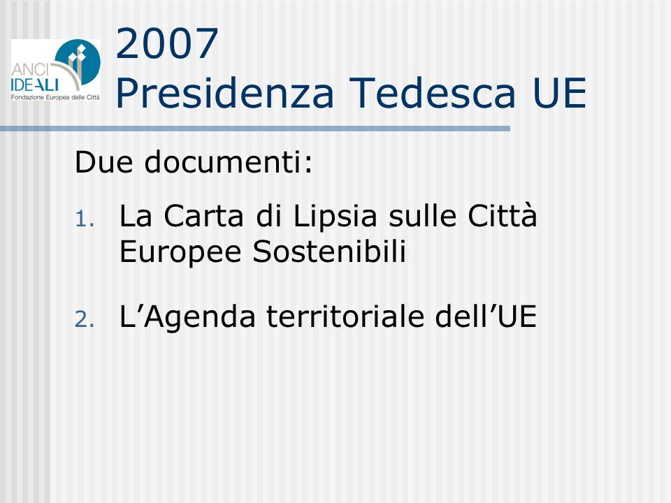 2007 Presidenza Tedesca UE Due documenti: 1. La Carta di Lipsia sulle Città Europee Sostenibili 2.