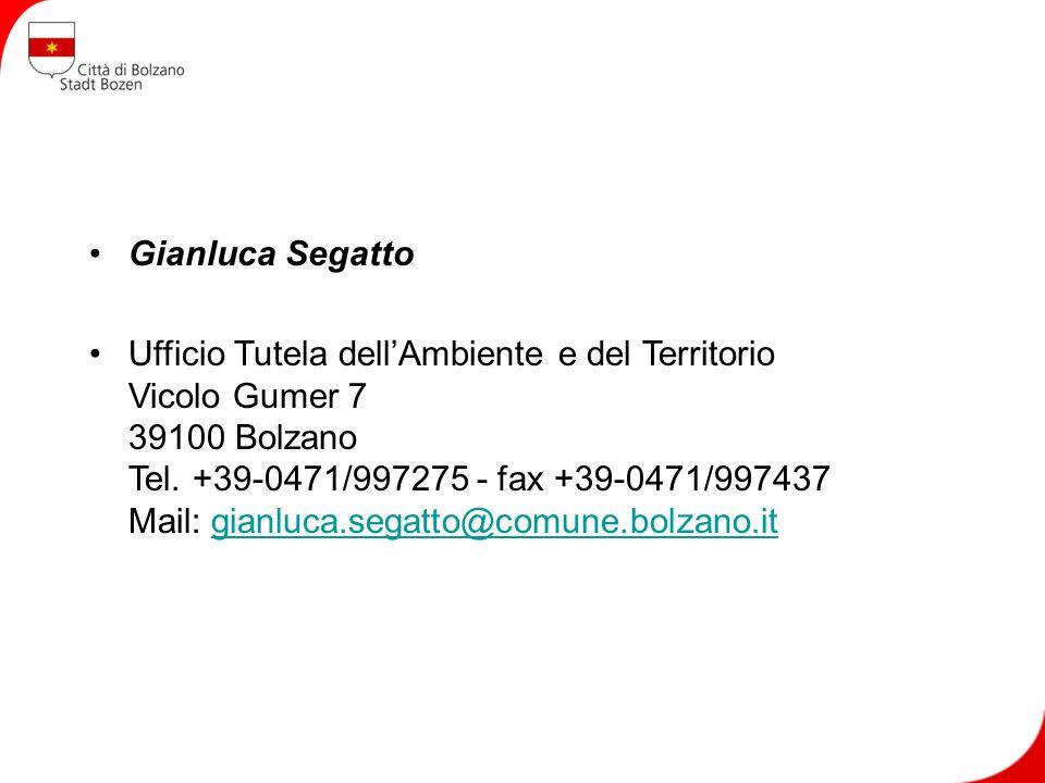 Gianluca Segatto Ufficio Tutela dellAmbiente e del Territorio Vicolo Gumer 7 39100 Bolzano Tel. +39-0471/997275 - fax +39-0471/997437 Mail: gianluca.s