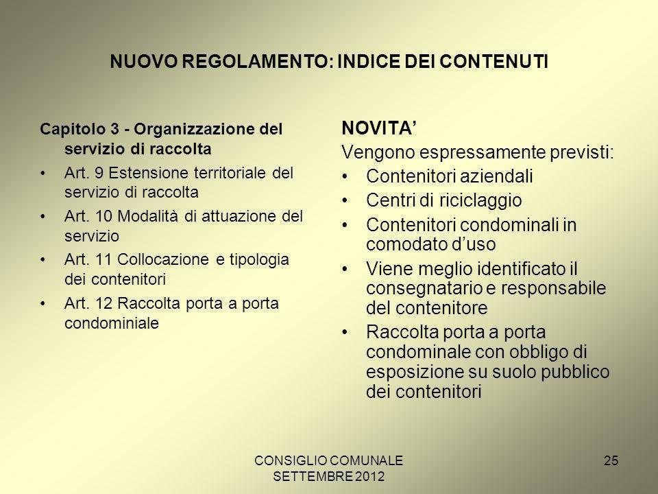 CONSIGLIO COMUNALE SETTEMBRE 2012 25 NUOVO REGOLAMENTO: INDICE DEI CONTENUTI Capitolo 3 - Organizzazione del servizio di raccolta Art.