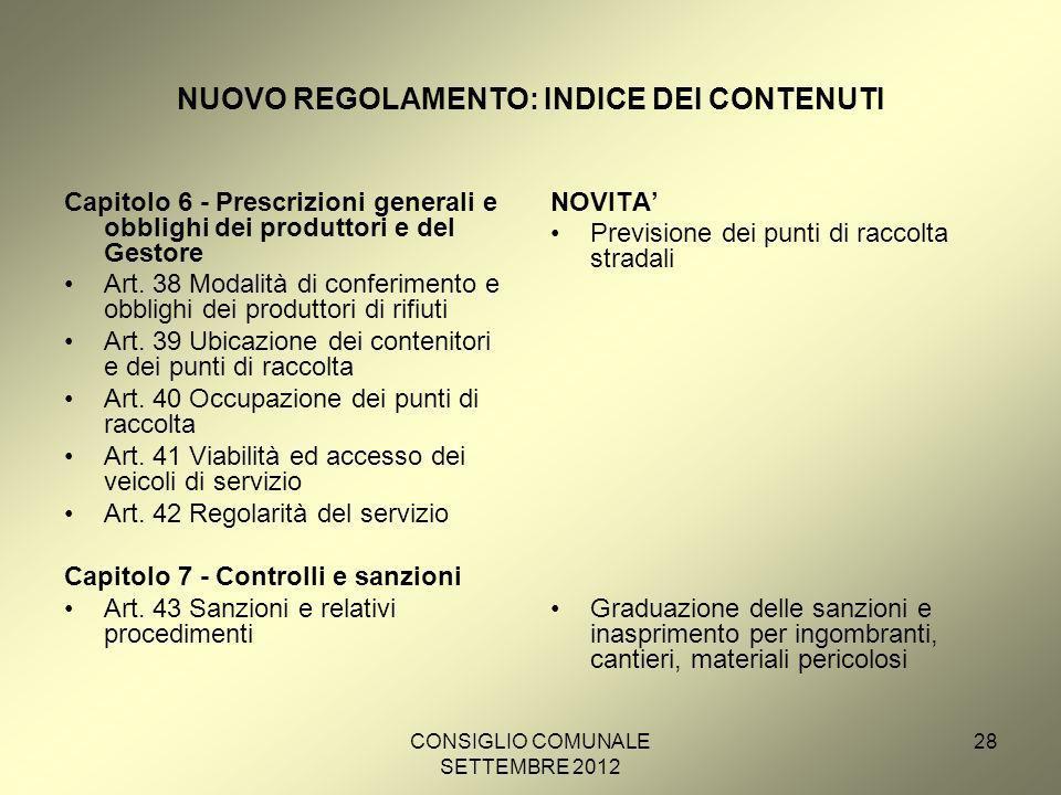 CONSIGLIO COMUNALE SETTEMBRE 2012 28 NUOVO REGOLAMENTO: INDICE DEI CONTENUTI Capitolo 6 - Prescrizioni generali e obblighi dei produttori e del Gestore Art.