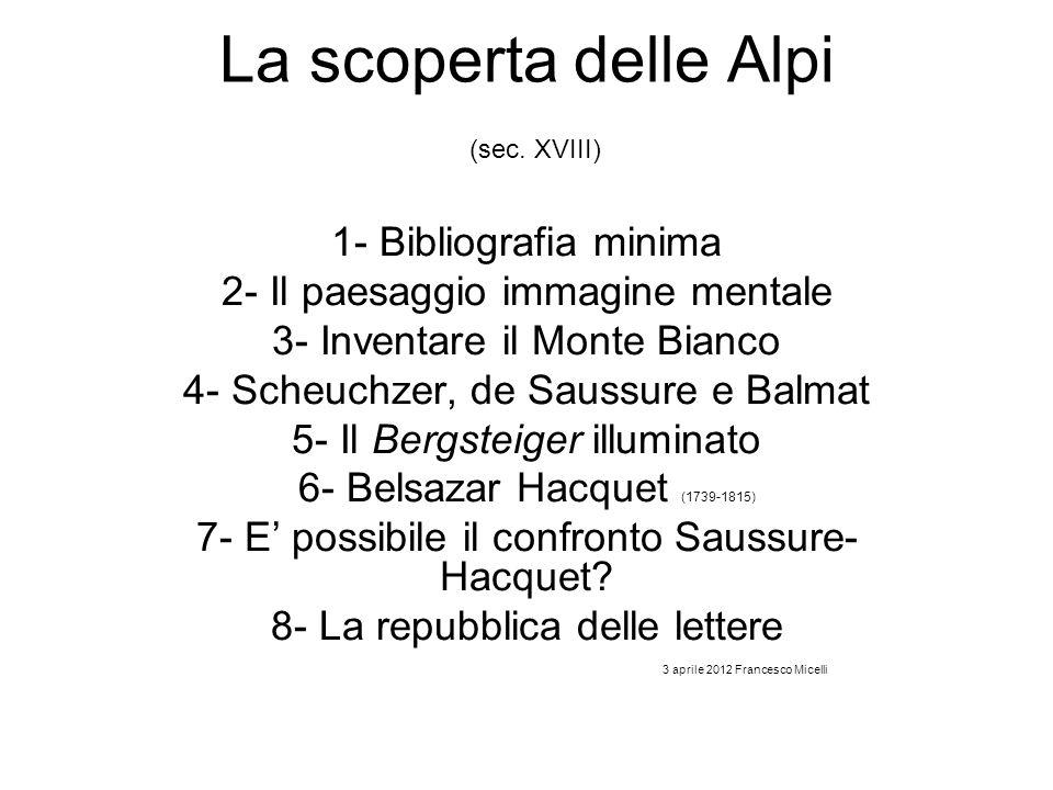 La scoperta delle Alpi (sec. XVIII) 1- Bibliografia minima 2- Il paesaggio immagine mentale 3- Inventare il Monte Bianco 4- Scheuchzer, de Saussure e
