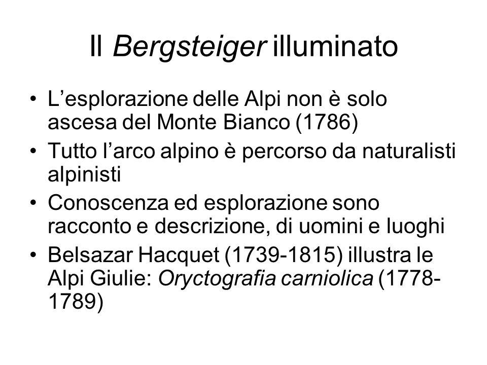 Il Bergsteiger illuminato Lesplorazione delle Alpi non è solo ascesa del Monte Bianco (1786) Tutto larco alpino è percorso da naturalisti alpinisti Co