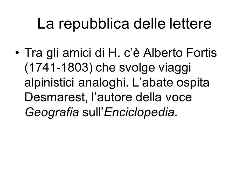 La repubblica delle lettere Tra gli amici di H. cè Alberto Fortis (1741-1803) che svolge viaggi alpinistici analoghi. Labate ospita Desmarest, lautore