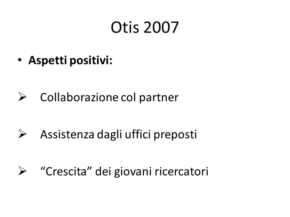 Otis 2007 Aspetti positivi: Collaborazione col partner Assistenza dagli uffici preposti Crescita dei giovani ricercatori