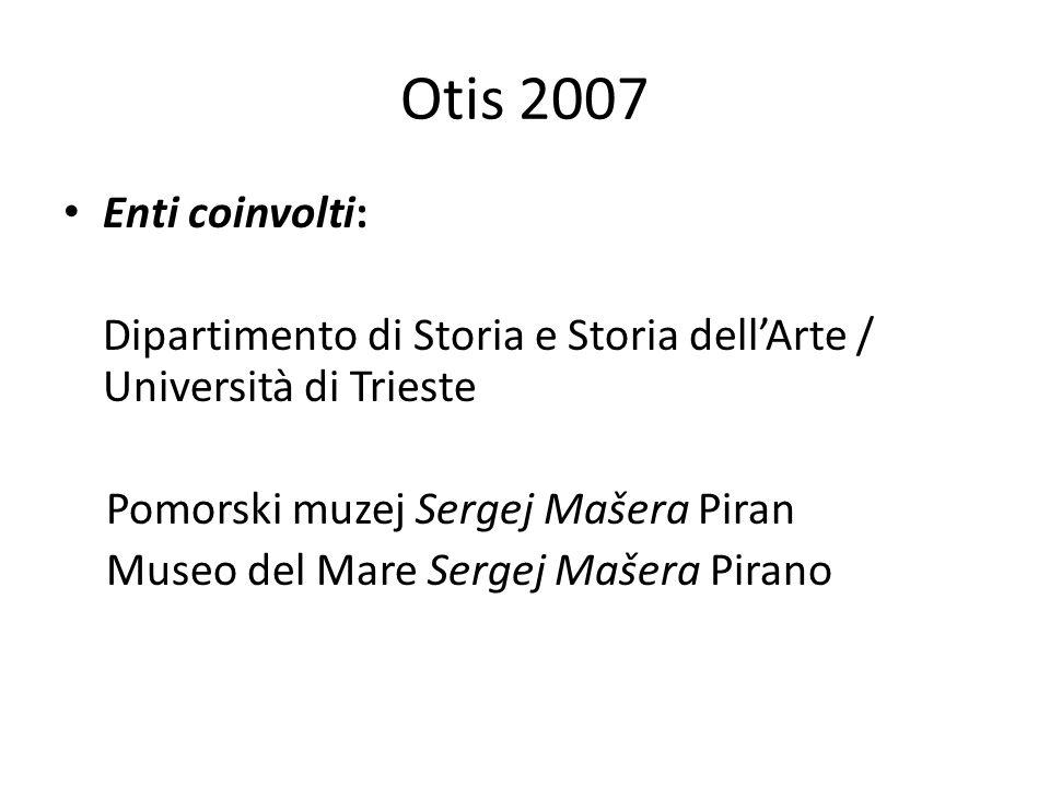 Otis 2007 Coordinamento scientifico del progetto Tullia Catalan e Sergio Zilli (Units) Comitato scientifico: Tullia Catalan e Sergio Zilli (Units) Nadja Tercon e Flavio Bonin (Pomorski muzej)