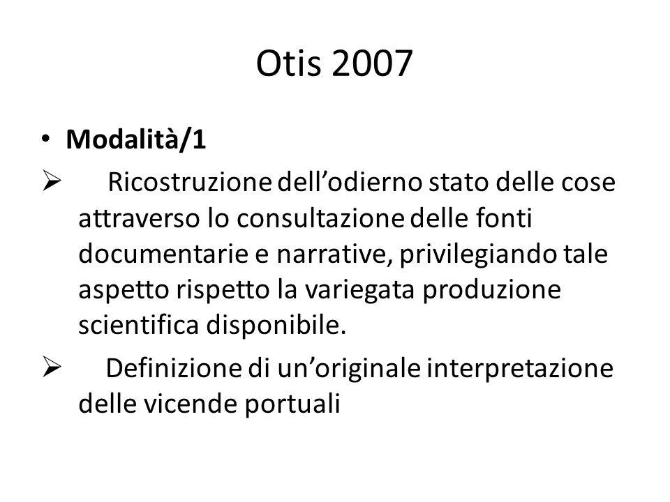 Otis 2007 Modalità/1 Ricostruzione dellodierno stato delle cose attraverso lo consultazione delle fonti documentarie e narrative, privilegiando tale aspetto rispetto la variegata produzione scientifica disponibile.