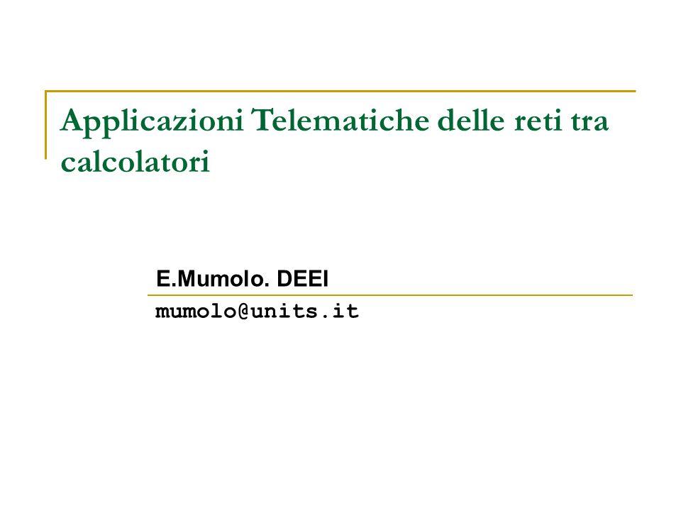 Applicazioni Telematiche delle reti tra calcolatori E.Mumolo. DEEI mumolo@units.it