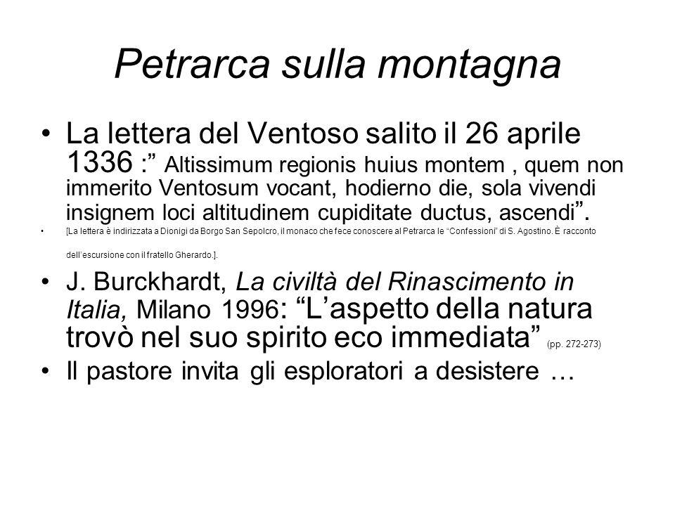 Petrarca sulla montagna La lettera del Ventoso salito il 26 aprile 1336 : Altissimum regionis huius montem, quem non immerito Ventosum vocant, hodiern