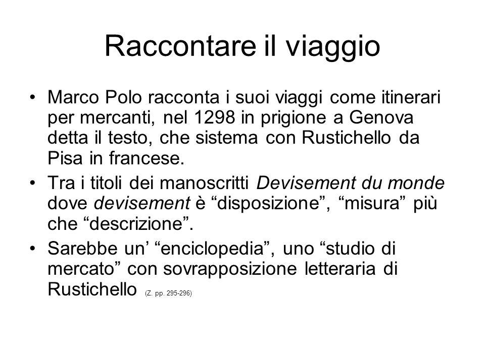 Raccontare il viaggio Marco Polo racconta i suoi viaggi come itinerari per mercanti, nel 1298 in prigione a Genova detta il testo, che sistema con Rus