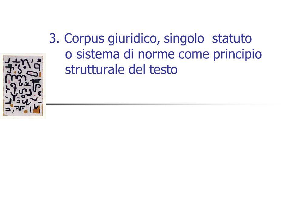 3. Corpus giuridico, singolo statuto o sistema di norme come principio strutturale del testo