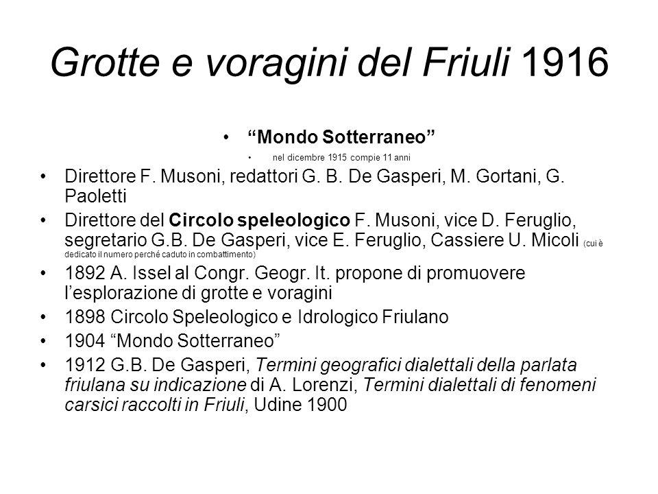 Grotte e voragini del Friuli 1916 Mondo Sotterraneo nel dicembre 1915 compie 11 anni Direttore F. Musoni, redattori G. B. De Gasperi, M. Gortani, G. P