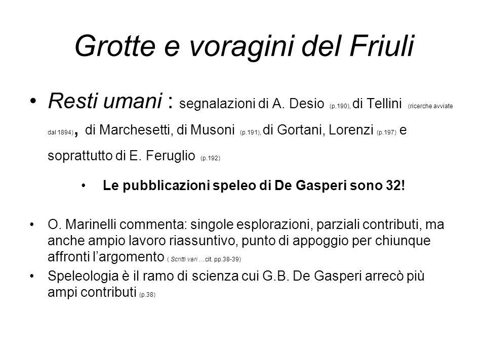 Grotte e voragini del Friuli Resti umani : segnalazioni di A. Desio (p.190), di Tellini (ricerche avviate dal 1894), di Marchesetti, di Musoni (p.191)