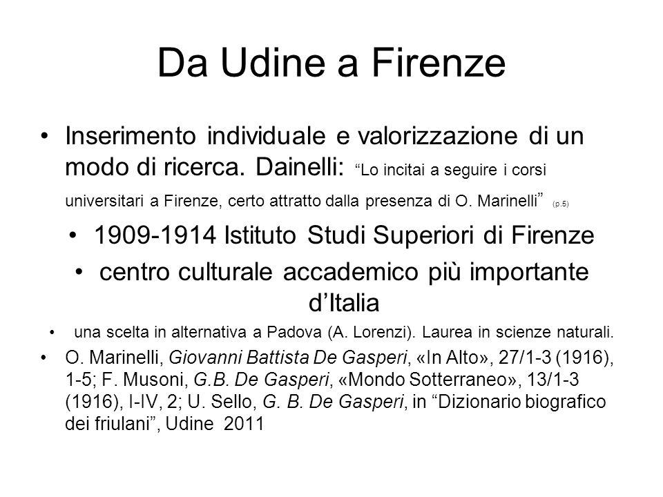 Da Udine a Firenze Inserimento individuale e valorizzazione di un modo di ricerca. Dainelli: Lo incitai a seguire i corsi universitari a Firenze, cert
