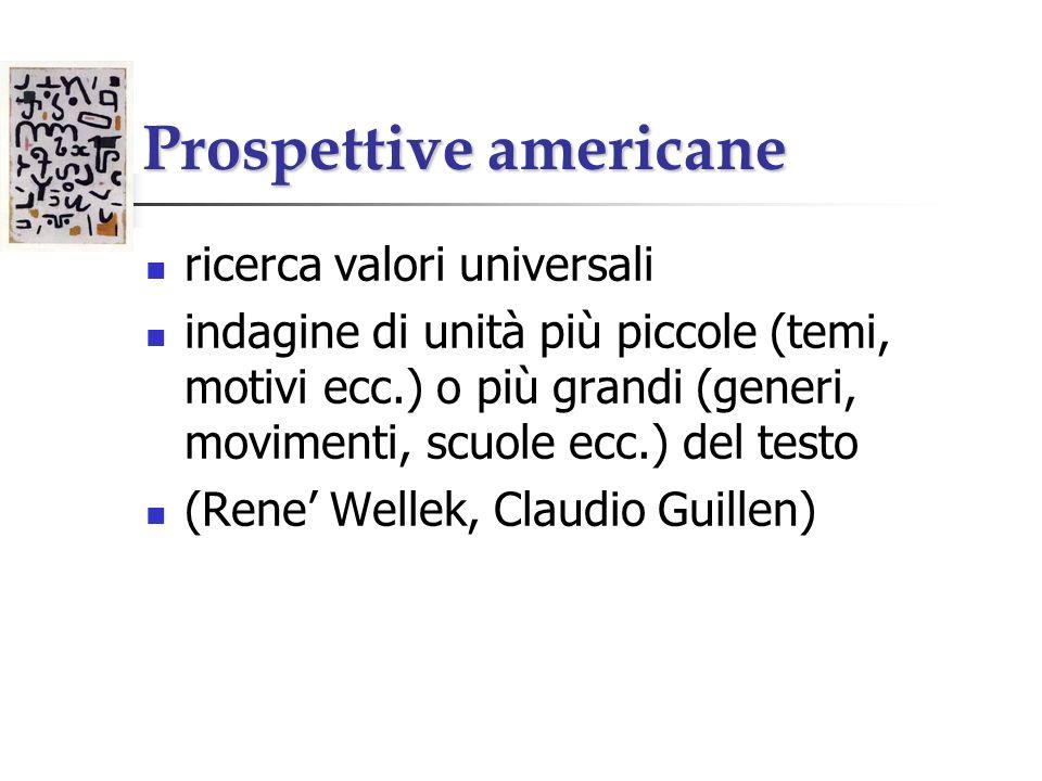 Prospettive americane ricerca valori universali indagine di unità più piccole (temi, motivi ecc.) o più grandi (generi, movimenti, scuole ecc.) del testo (Rene Wellek, Claudio Guillen)