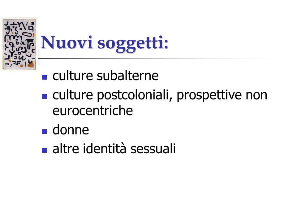 Nuovi soggetti: culture subalterne culture postcoloniali, prospettive non eurocentriche donne altre identità sessuali