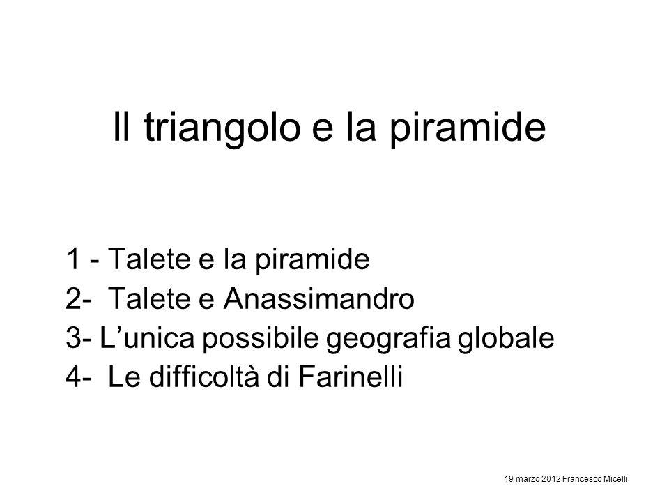 Il triangolo e la piramide 1 - Talete e la piramide 2- Talete e Anassimandro 3- Lunica possibile geografia globale 4- Le difficoltà di Farinelli 19 ma