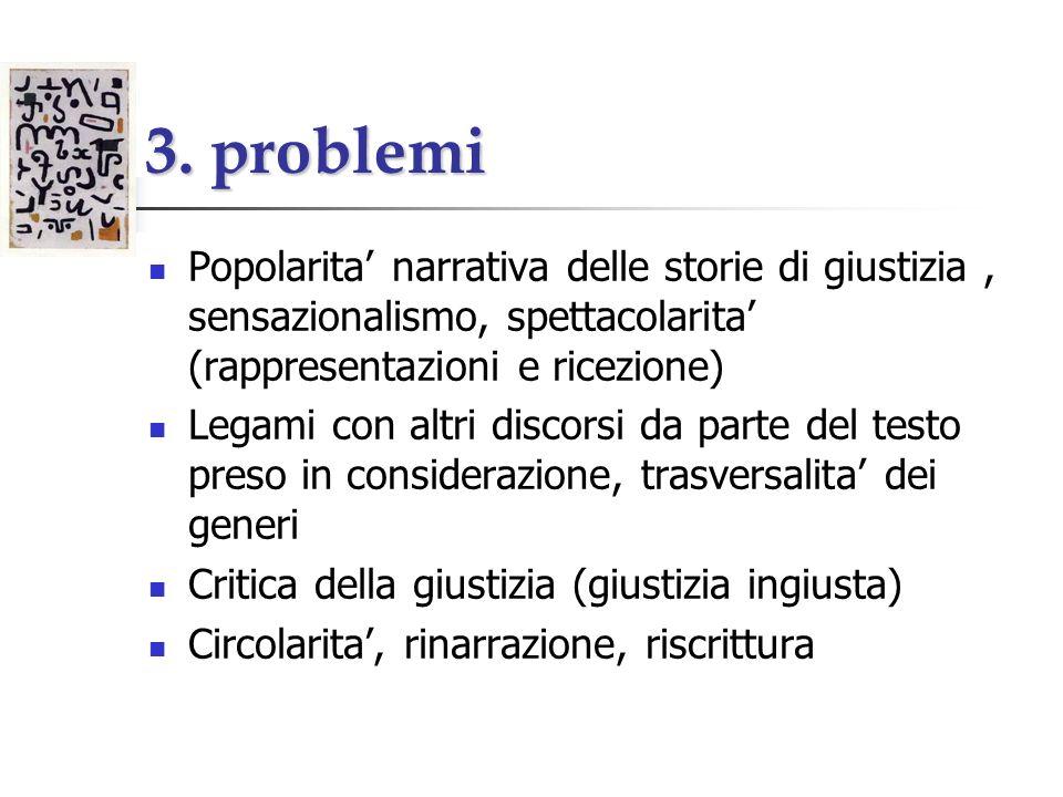 3. problemi Popolarita narrativa delle storie di giustizia, sensazionalismo, spettacolarita (rappresentazioni e ricezione) Legami con altri discorsi d
