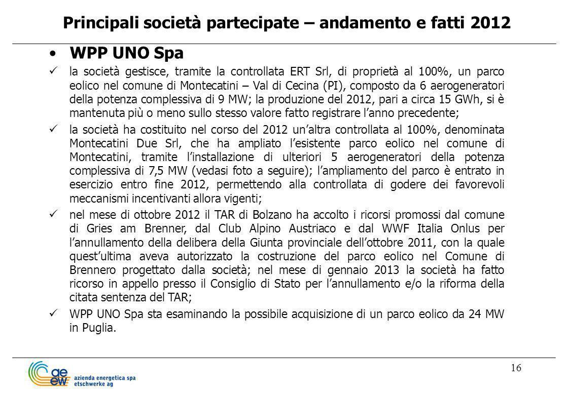 16 WPP UNO Spa la società gestisce, tramite la controllata ERT Srl, di proprietà al 100%, un parco eolico nel comune di Montecatini – Val di Cecina (P