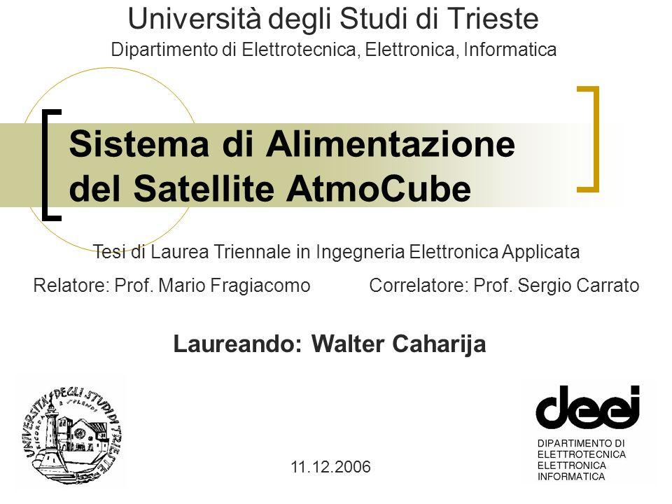 Sistema di Alimentazione del Satellite AtmoCube Università degli Studi di Trieste Dipartimento di Elettrotecnica, Elettronica, Informatica 11.12.2006