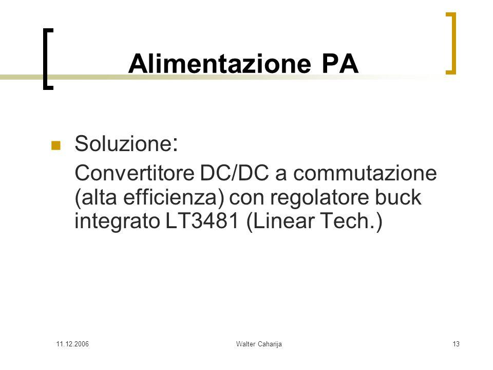 11.12.2006Walter Caharija13 Alimentazione PA Soluzione : Convertitore DC/DC a commutazione (alta efficienza) con regolatore buck integrato LT3481 (Lin
