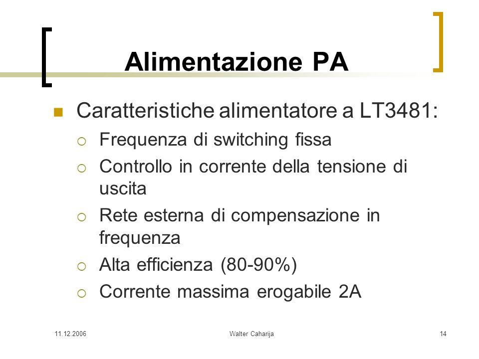 11.12.2006Walter Caharija14 Alimentazione PA Caratteristiche alimentatore a LT3481: Frequenza di switching fissa Controllo in corrente della tensione