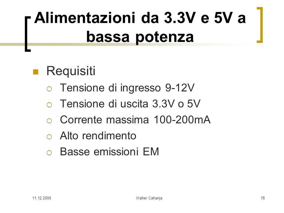 11.12.2006Walter Caharija18 Alimentazioni da 3.3V e 5V a bassa potenza Requisiti Tensione di ingresso 9-12V Tensione di uscita 3.3V o 5V Corrente mass