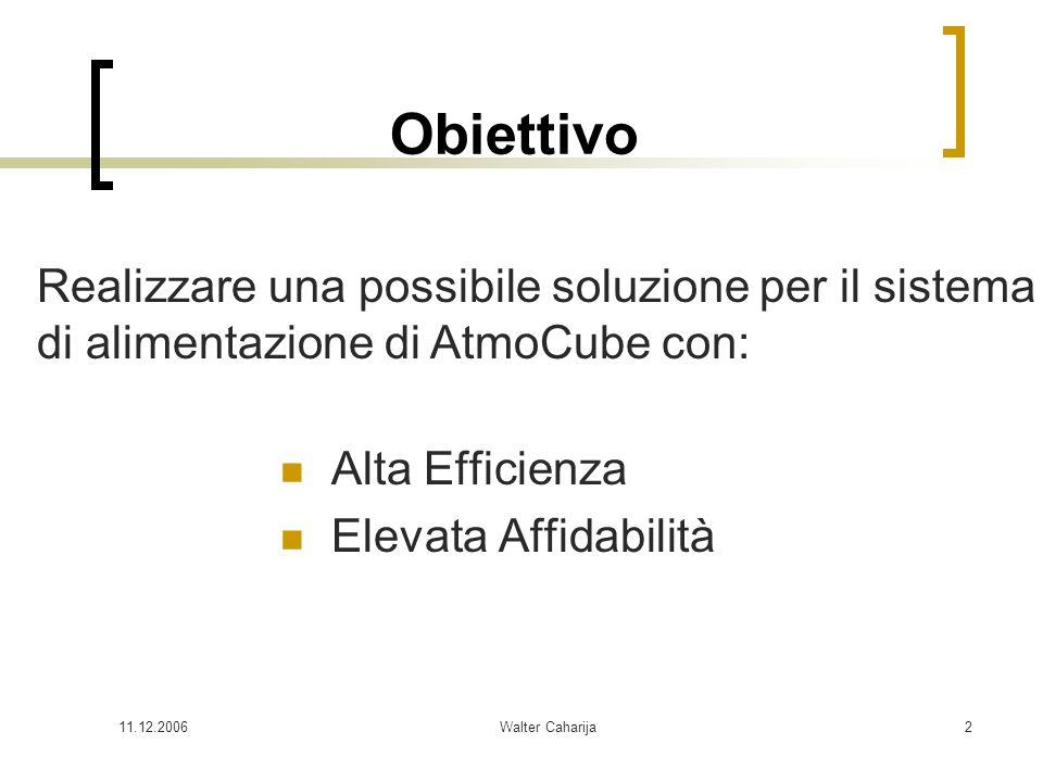 11.12.2006Walter Caharija2 Obiettivo Alta Efficienza Elevata Affidabilità Realizzare una possibile soluzione per il sistema di alimentazione di AtmoCu