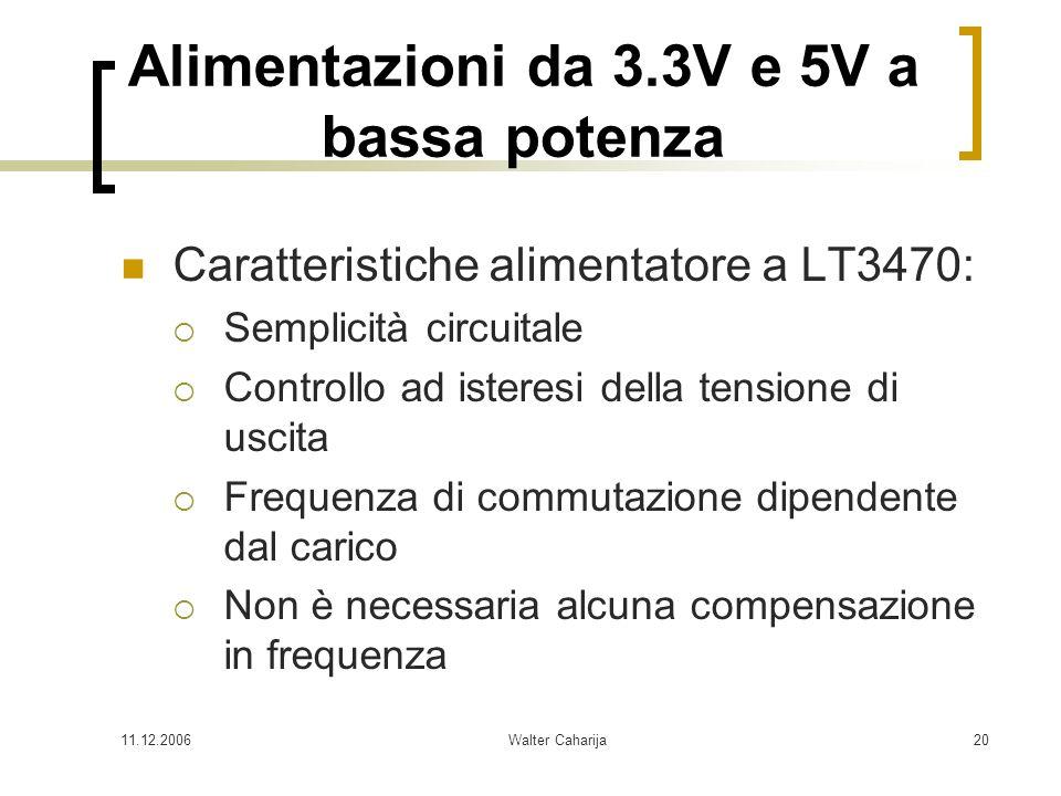 11.12.2006Walter Caharija20 Alimentazioni da 3.3V e 5V a bassa potenza Caratteristiche alimentatore a LT3470: Semplicità circuitale Controllo ad ister