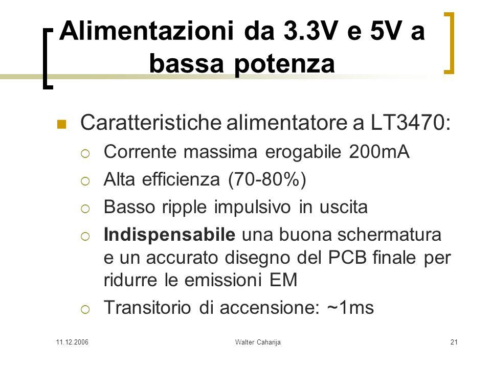 11.12.2006Walter Caharija21 Alimentazioni da 3.3V e 5V a bassa potenza Caratteristiche alimentatore a LT3470: Corrente massima erogabile 200mA Alta ef