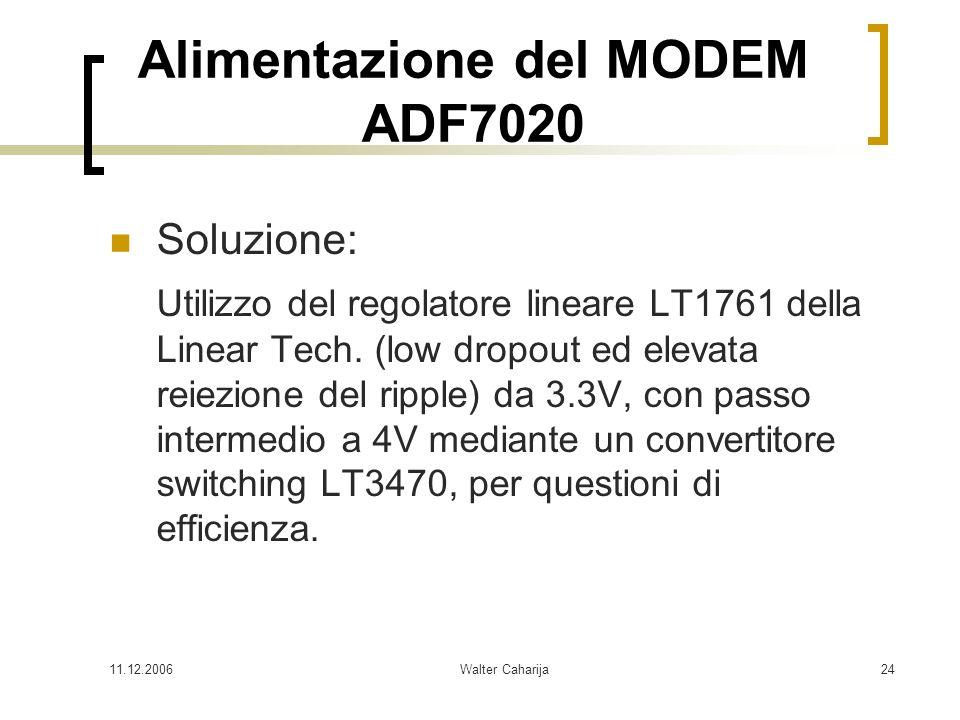 11.12.2006Walter Caharija24 Alimentazione del MODEM ADF7020 Soluzione: Utilizzo del regolatore lineare LT1761 della Linear Tech. (low dropout ed eleva