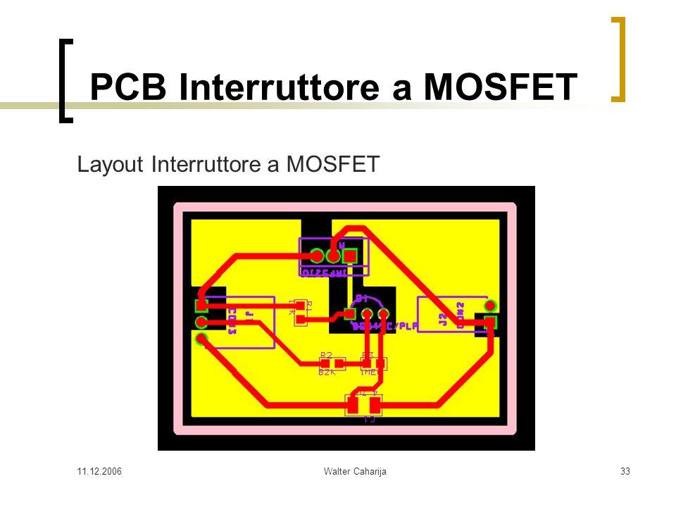 11.12.2006Walter Caharija33 PCB Interruttore a MOSFET Layout Interruttore a MOSFET
