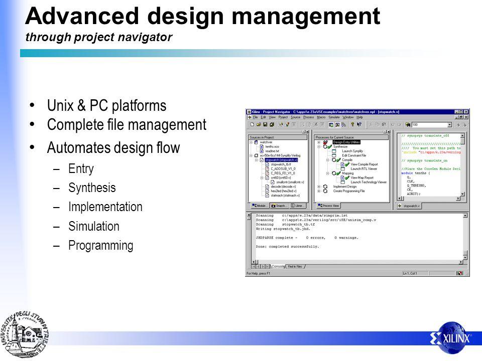 Advanced design management through project navigator Unix & PC platforms Complete file management Automates design flow – Entry – Synthesis – Implemen