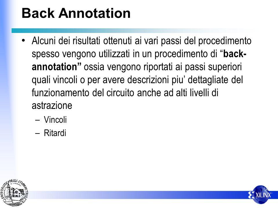 Back Annotation Alcuni dei risultati ottenuti ai vari passi del procedimento spesso vengono utilizzati in un procedimento di back- annotation ossia ve