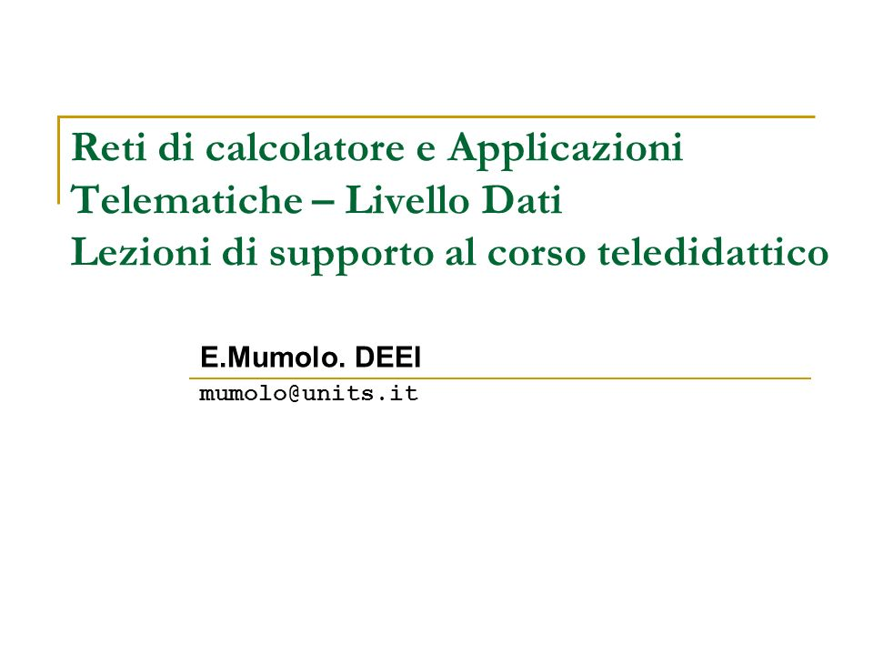 Reti di calcolatore e Applicazioni Telematiche – Livello Dati Lezioni di supporto al corso teledidattico E.Mumolo. DEEI mumolo@units.it