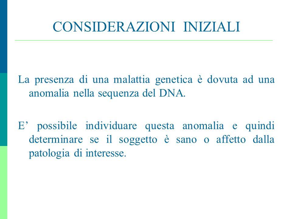 4 CONSIDERAZIONI INIZIALI La presenza di una malattia genetica è dovuta ad una anomalia nella sequenza del DNA. E possibile individuare questa anomali