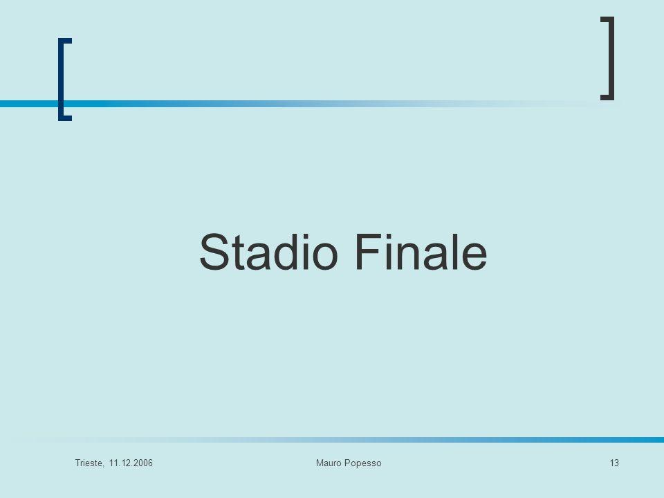 Trieste, 11.12.2006Mauro Popesso13 Stadio Finale