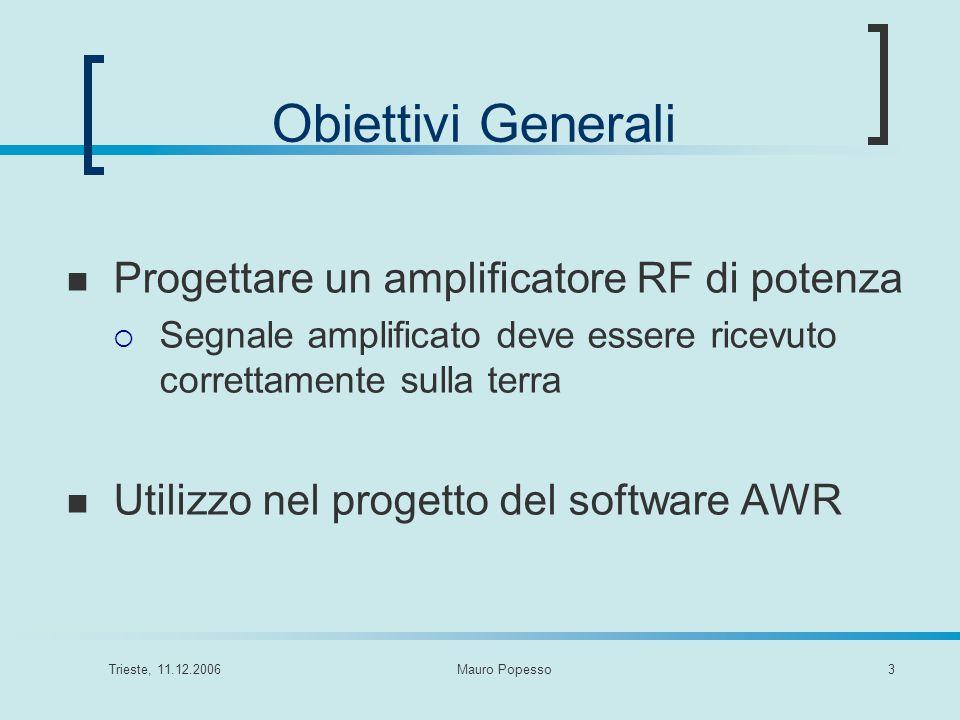 Trieste, 11.12.2006Mauro Popesso4 Specifiche di Progetto P in = 5-10 mW (7-10 dBm) P out > 2 W (33 dBm) Alimentazione a 5 V Rendimento η > 60 % Amplificazione variabile (stab.