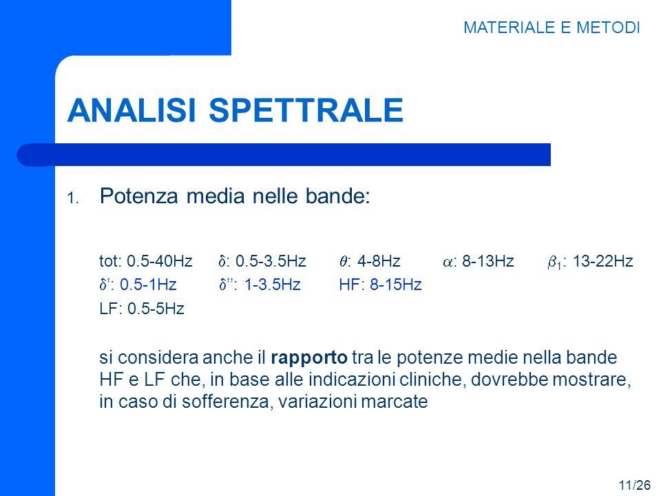 ANALISI SPETTRALE 1. Potenza media nelle bande: tot: 0.5-40Hz : 0.5-3.5Hz : 4-8Hz : 8-13Hz 1 : 13-22Hz : 0.5-1Hz : 1-3.5Hz HF: 8-15Hz LF: 0.5-5Hz si c