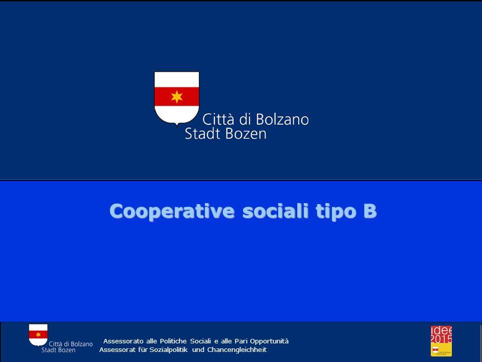 Comune di Bolzano Cooperative sociali tipo B Assessorato alle Politiche Sociali e alle Pari Opportunità Assessorat für Sozialpolitik und Chancengleich