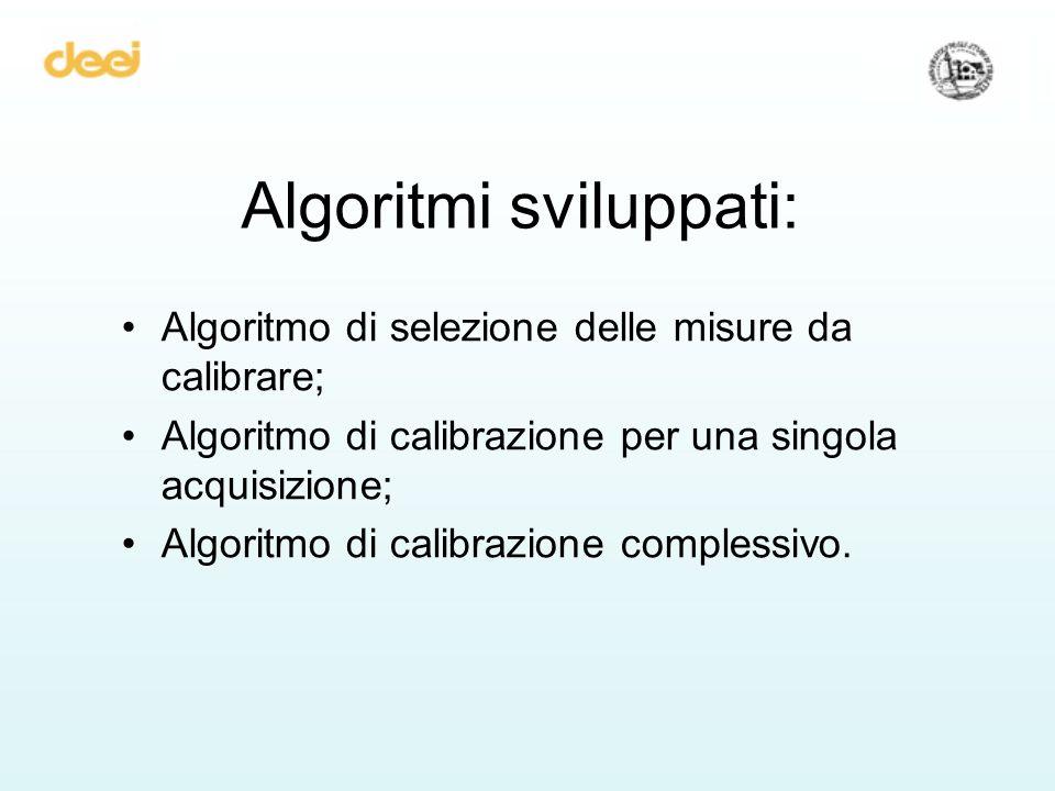 Algoritmi sviluppati: Algoritmo di selezione delle misure da calibrare; Algoritmo di calibrazione per una singola acquisizione; Algoritmo di calibrazione complessivo.