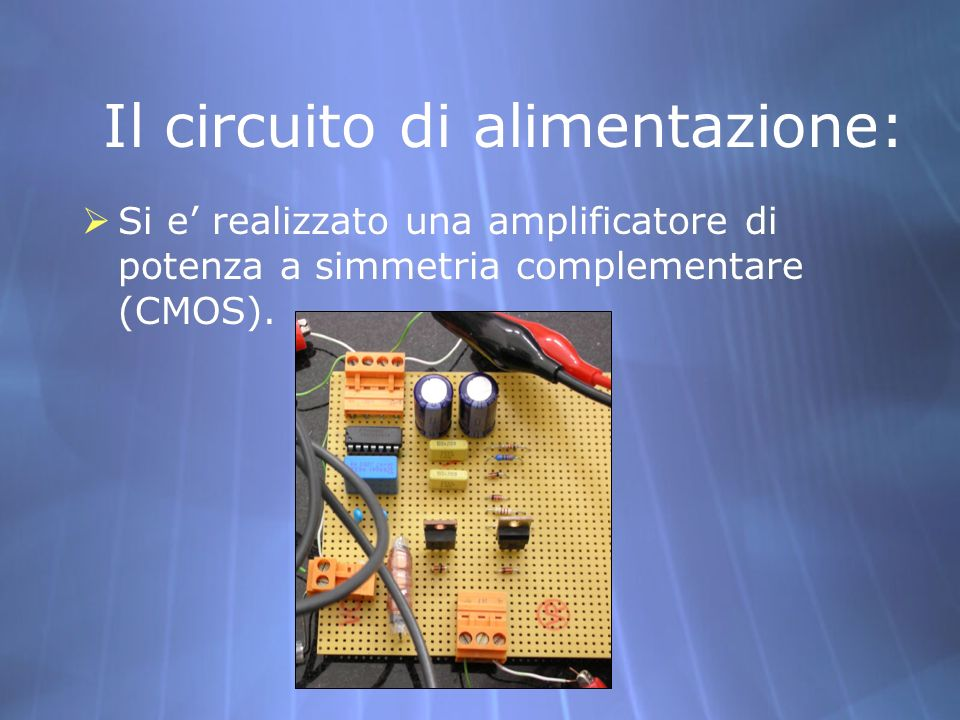 Il circuito di alimentazione: Si e realizzato una amplificatore di potenza a simmetria complementare (CMOS).