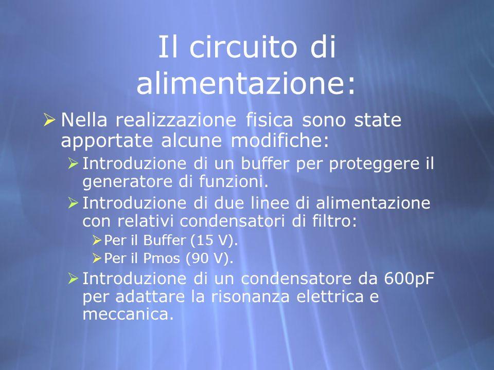 Il circuito di alimentazione: Nella realizzazione fisica sono state apportate alcune modifiche: Introduzione di un buffer per proteggere il generatore