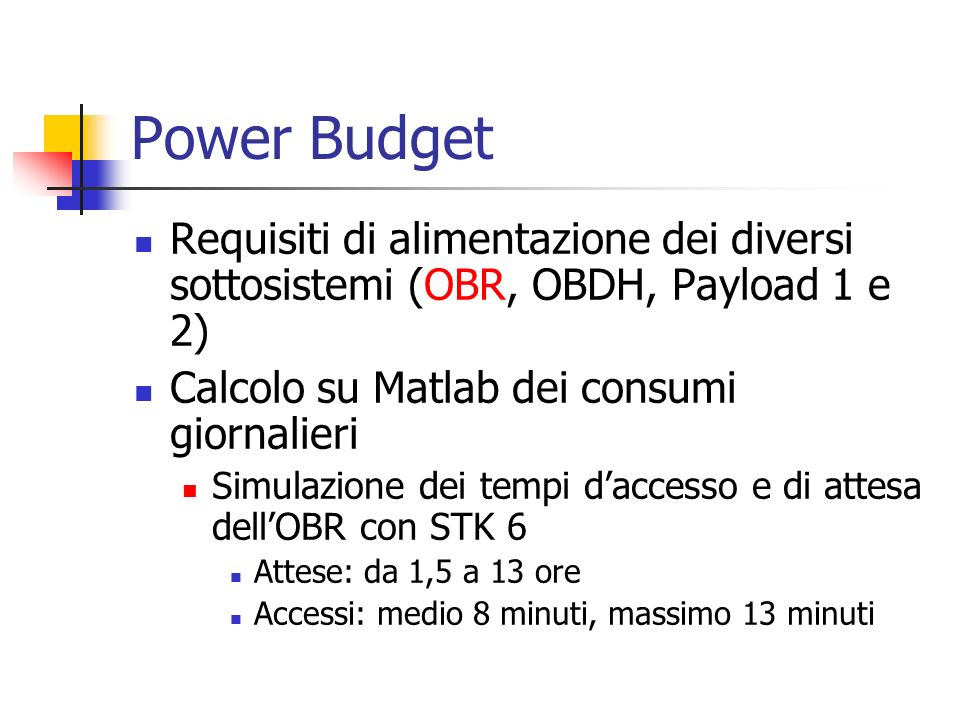 Power Budget Requisiti di alimentazione dei diversi sottosistemi (OBR, OBDH, Payload 1 e 2) Calcolo su Matlab dei consumi giornalieri Simulazione dei
